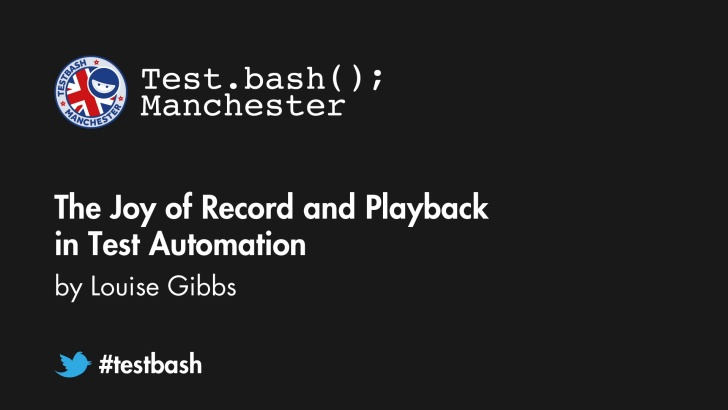 The Joy of Record and Playback in Test Automation - Louise Gibbs