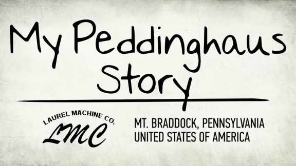 My Peddinghaus Story - Laurel Machine Company - Mt. Braddock, PA - USA