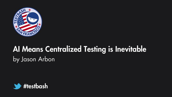 AI Means Centralized Testing Is Inevitable - Jason Arbon
