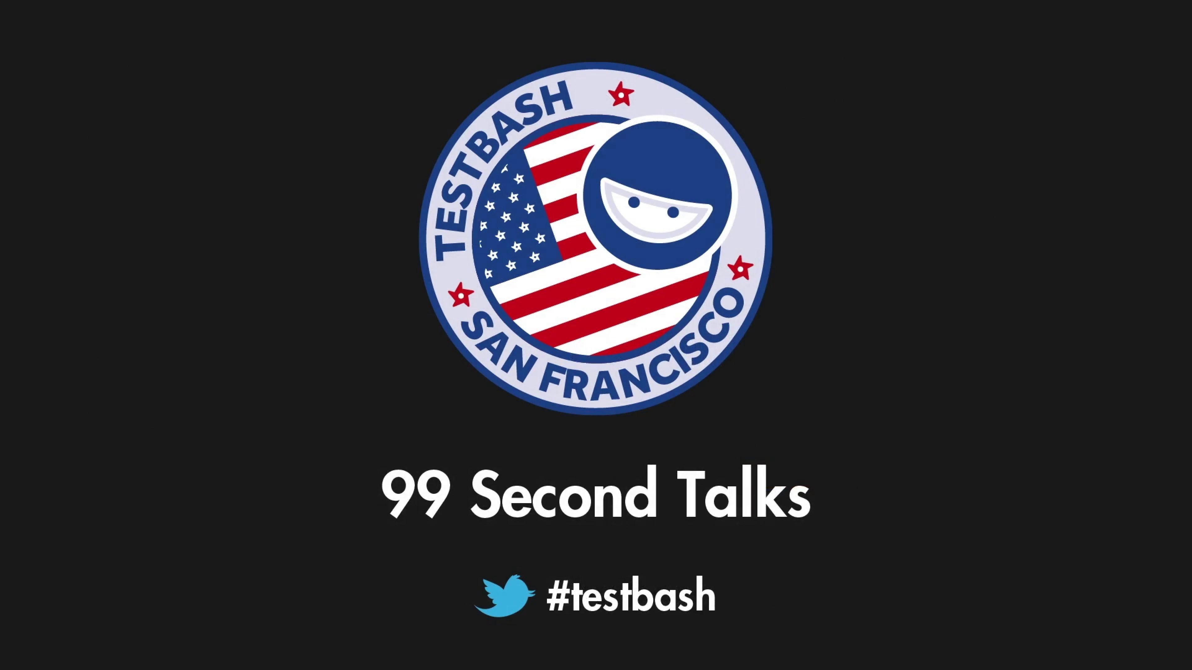 99 Second Talks - TestBash San Francisco 2019