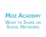 Moz Academy - What to Share on Social Networks