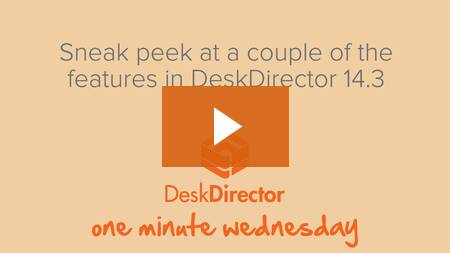 Sneak peek at DeskDirector 14.3