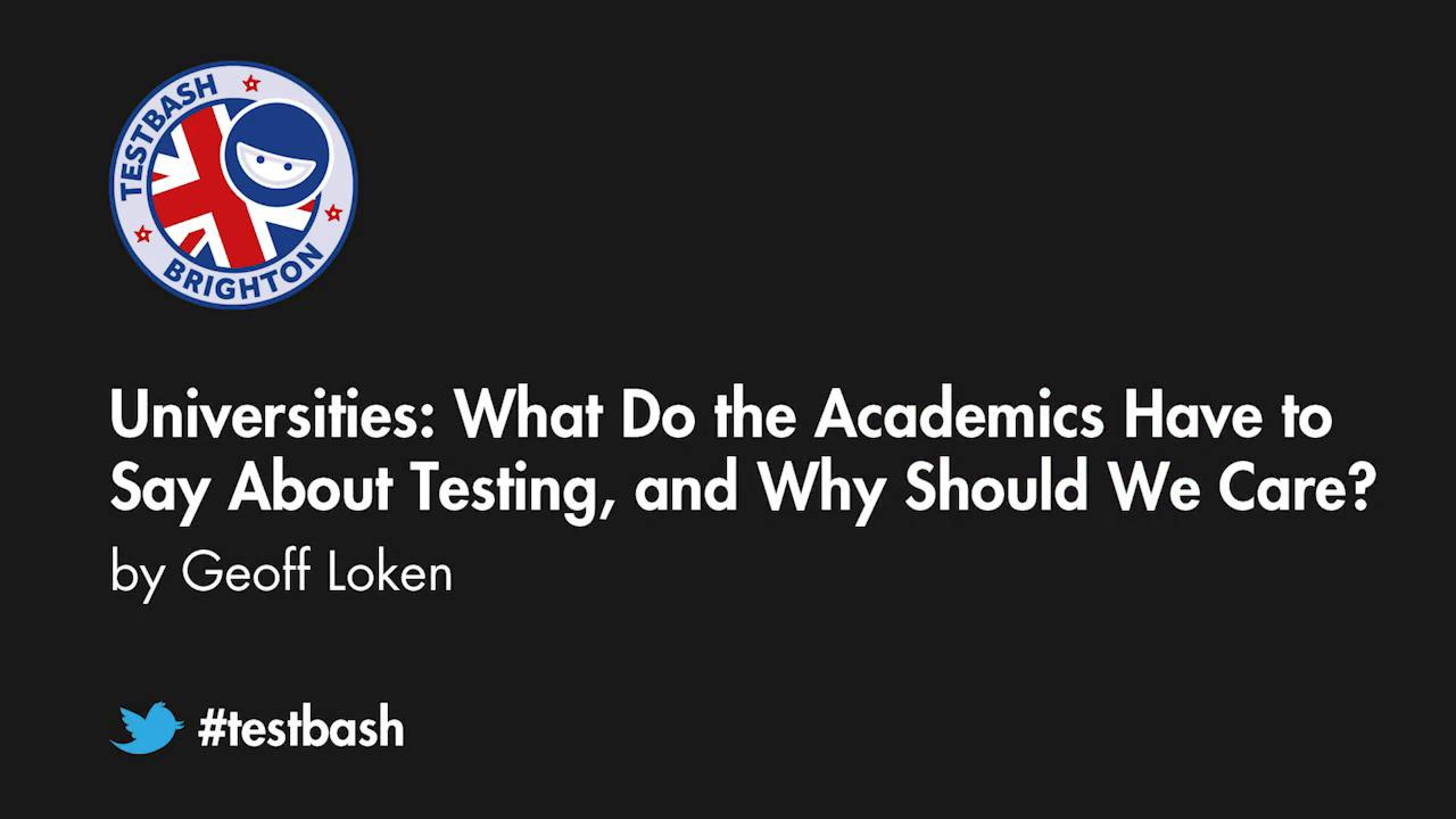 Universities: What Do The Academics Have To Say About Testing, And Why Should We Care? - Geoff Loken