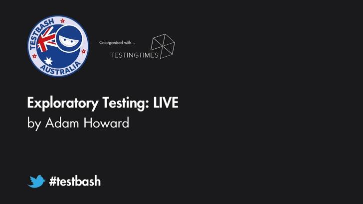 Exploratory Testing: LIVE - Adam Howard