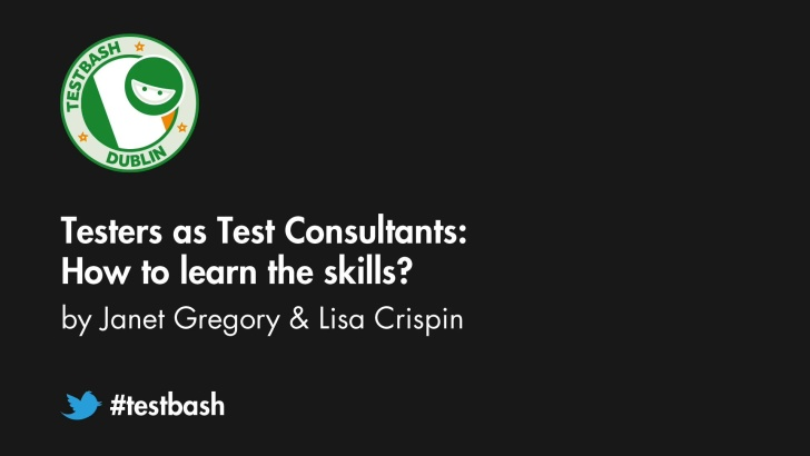Testers As Test Consultants: How To Learn The Skills? - Lisa Crispin & Janet Gregory