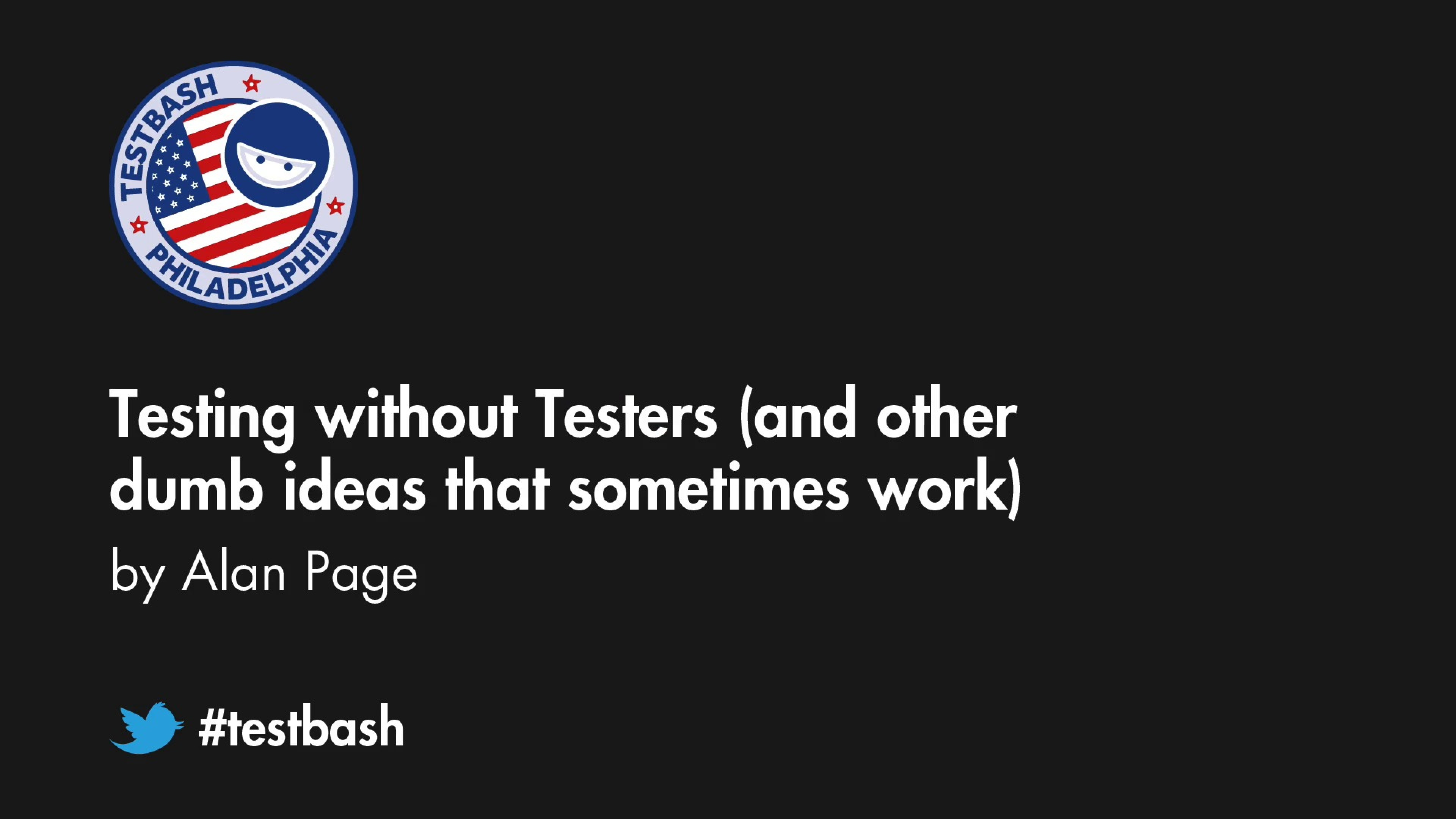 Testing without Testers (and other dumb ideas that sometimes work) – Alan Page