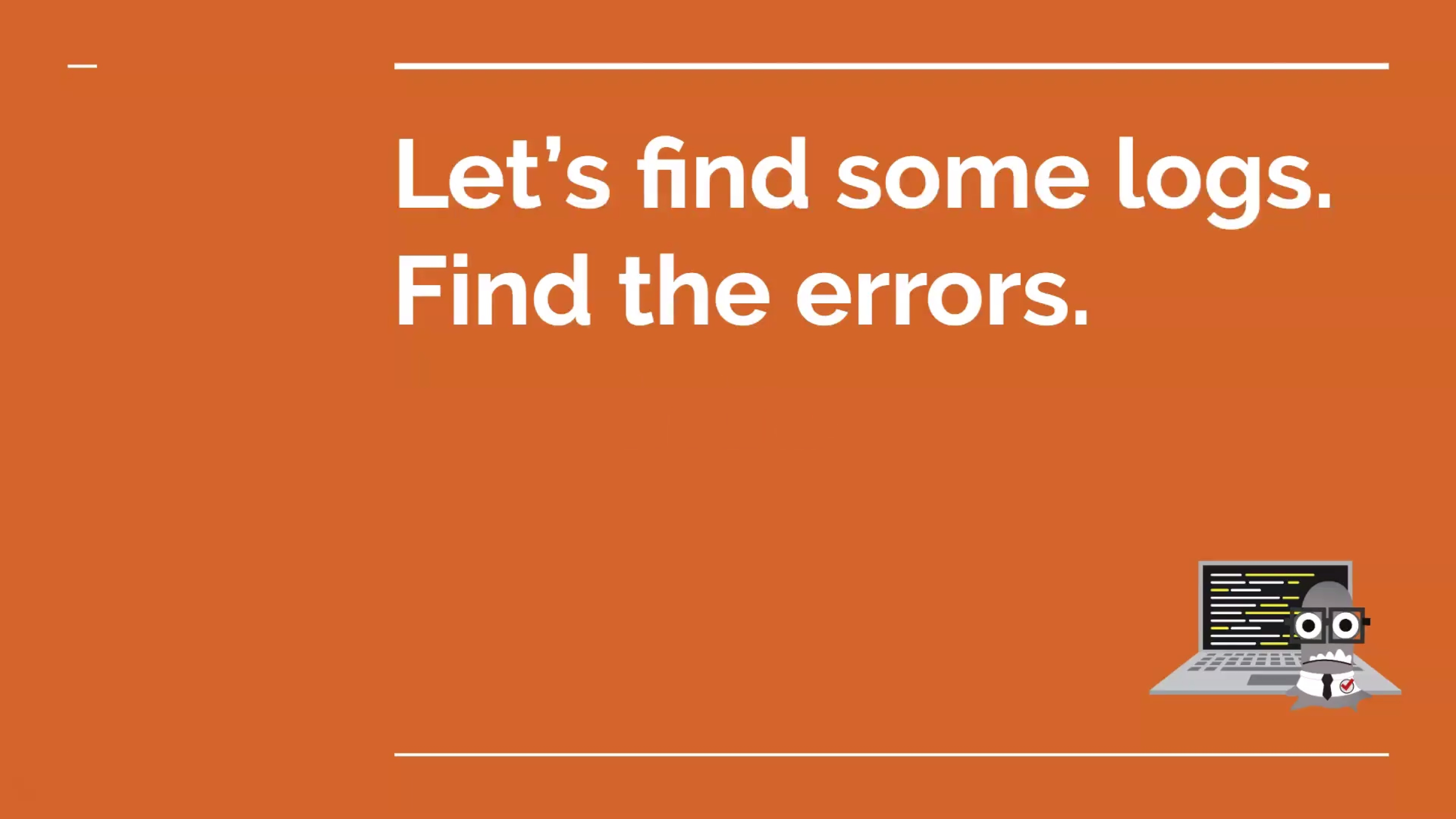 Find Some Logs. Find the Errors.
