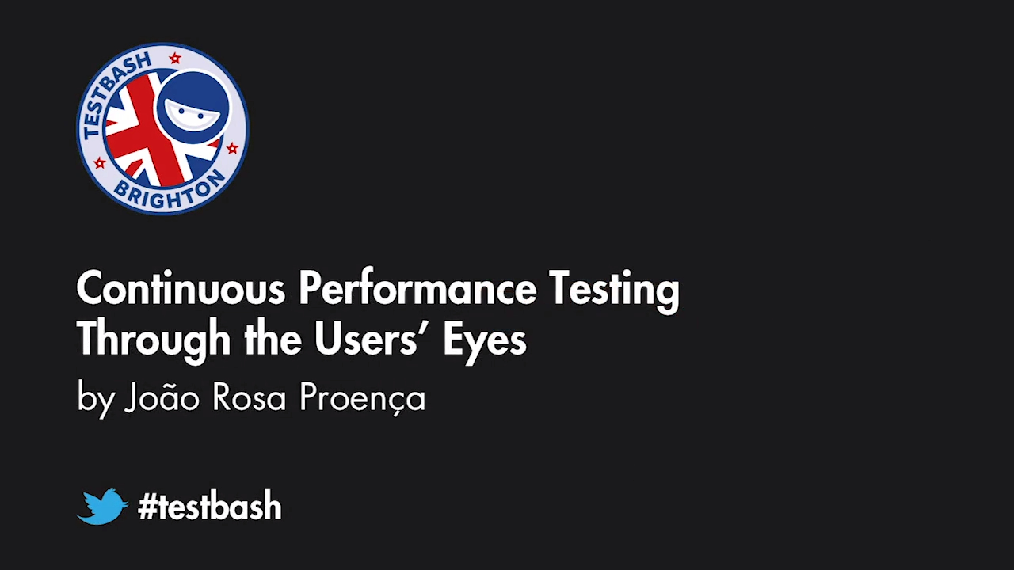 Continuous Performance Testing Through the Users' Eyes - João Rosa Proença