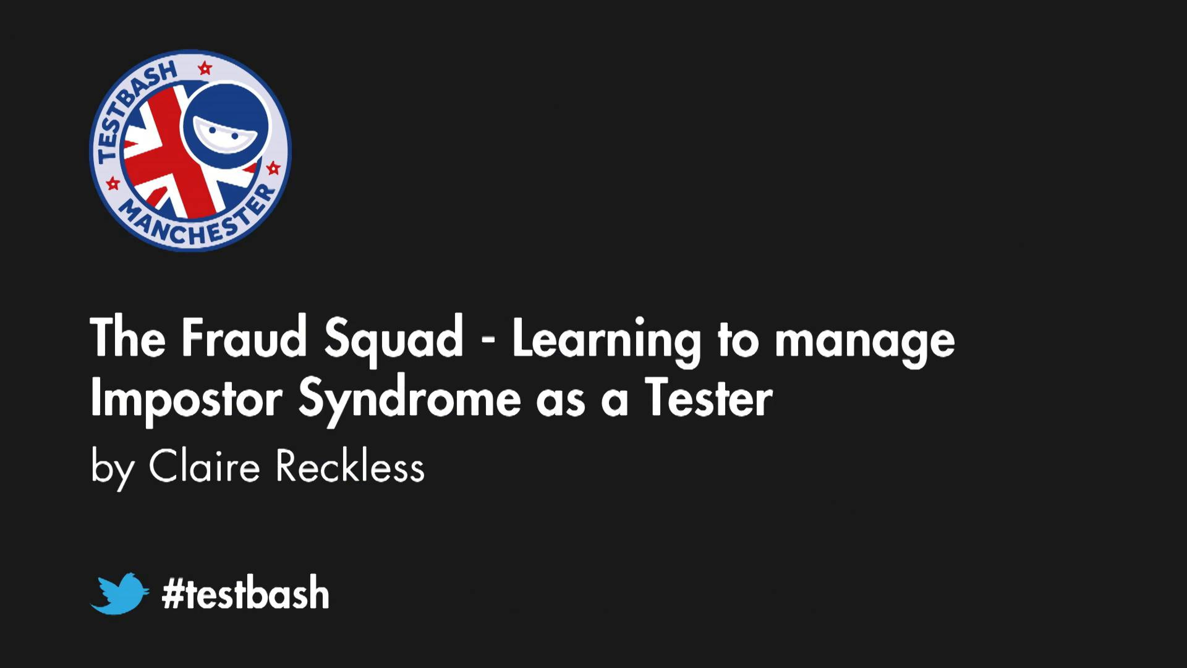 The Fraud Squad - Learning to manage Impostor Syndrome as a Tester - Claire Reckless