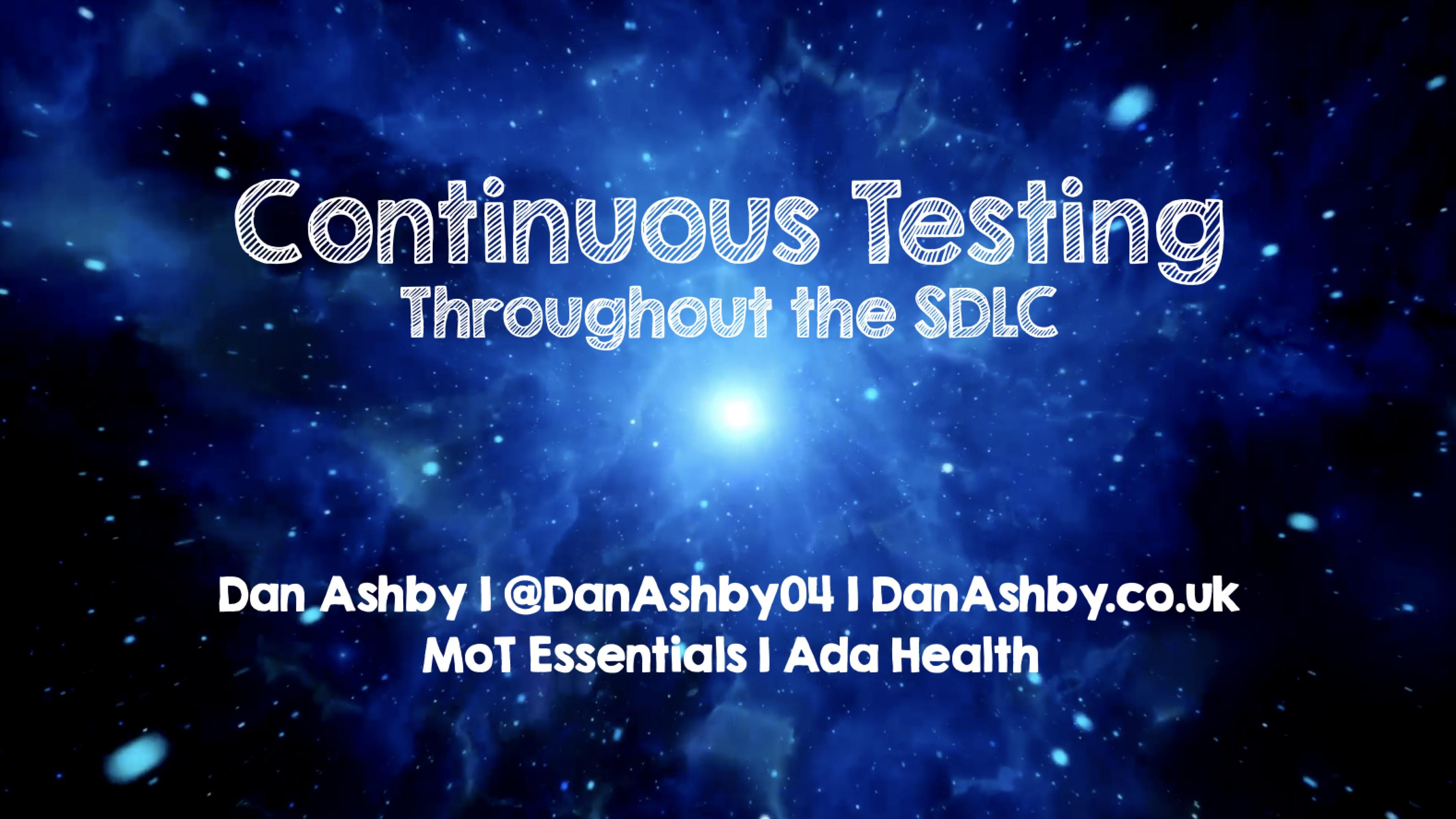 Continuous testing throughout the SDLC - Dan Ashby