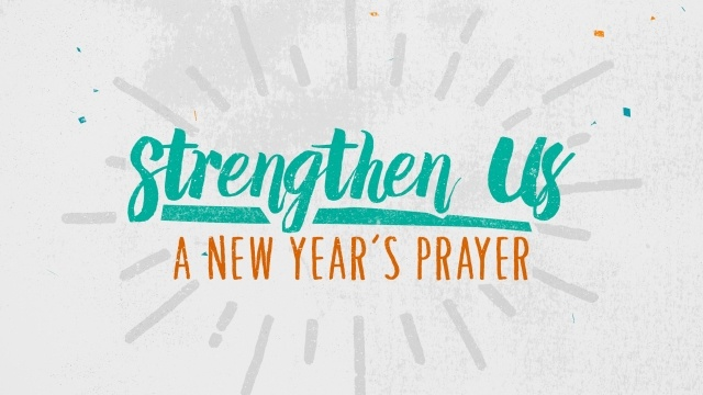 Strengthen Us (A New Year\'s Prayer) | Videos | The Skit Guys