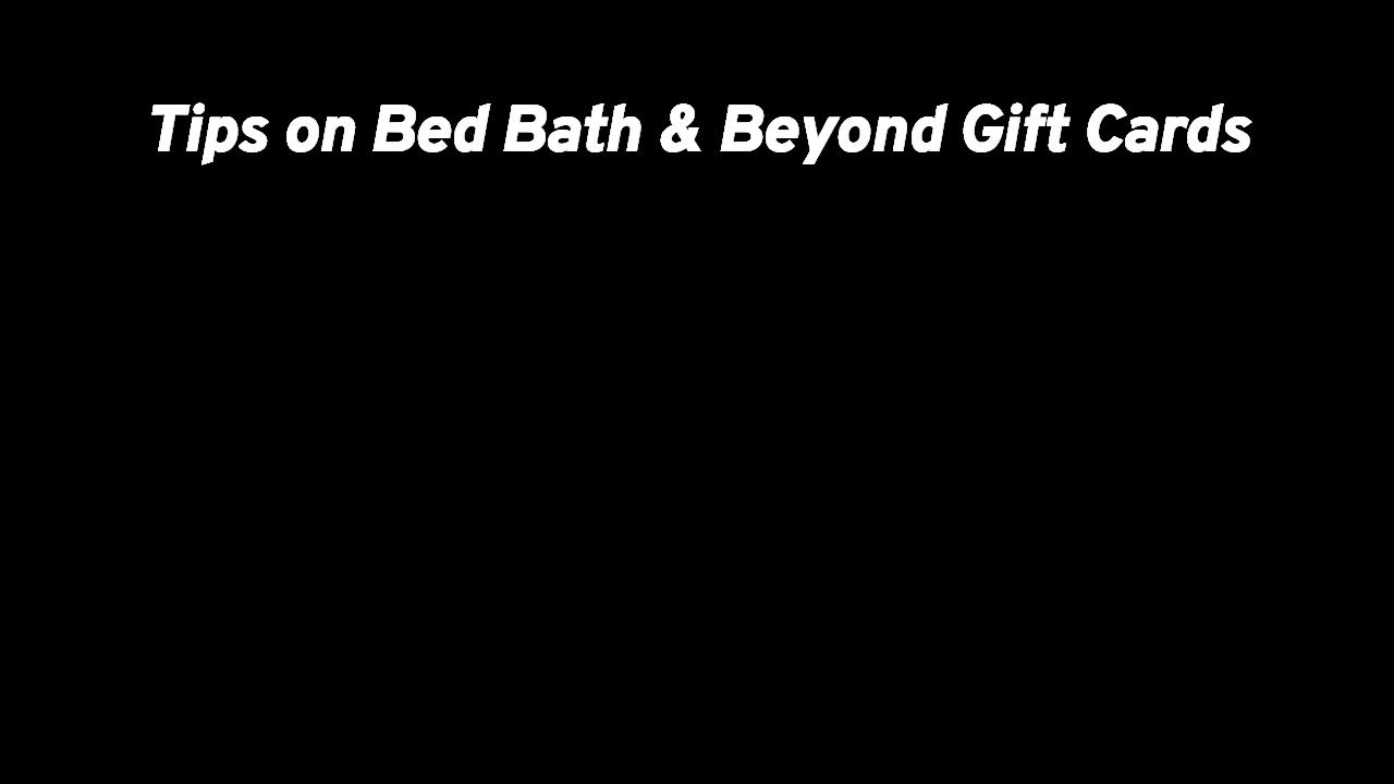 Bed Bath Beyond Gift Card Balance Giftcards Com