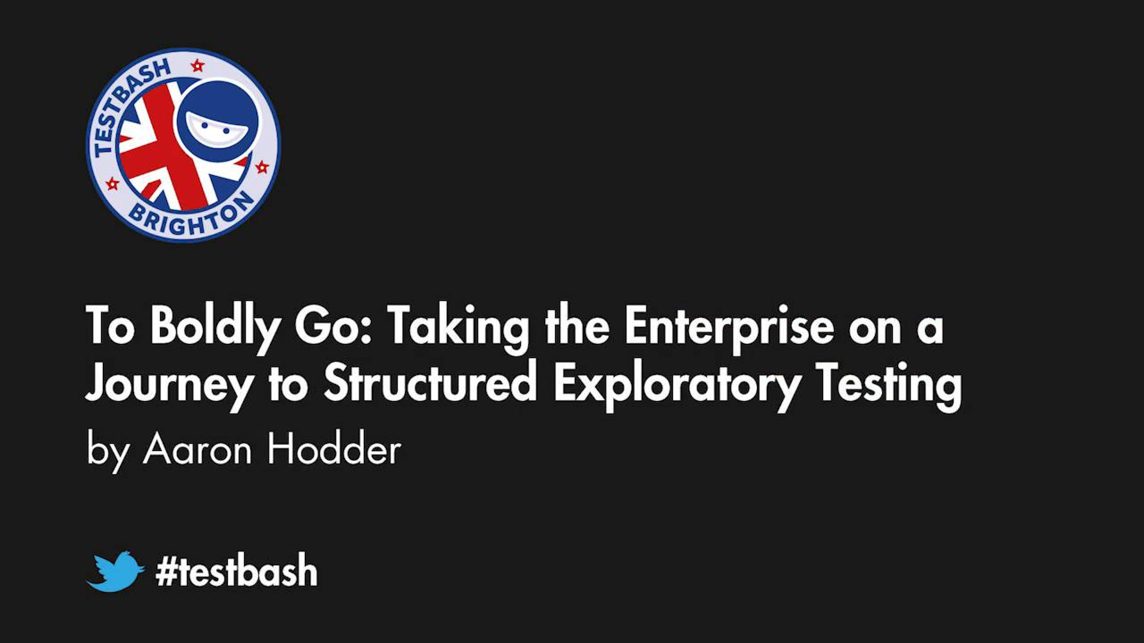 To Boldly Go: Taking The Enterprise On A Journey To Structured Exploratory Testing - Aaron Hodder