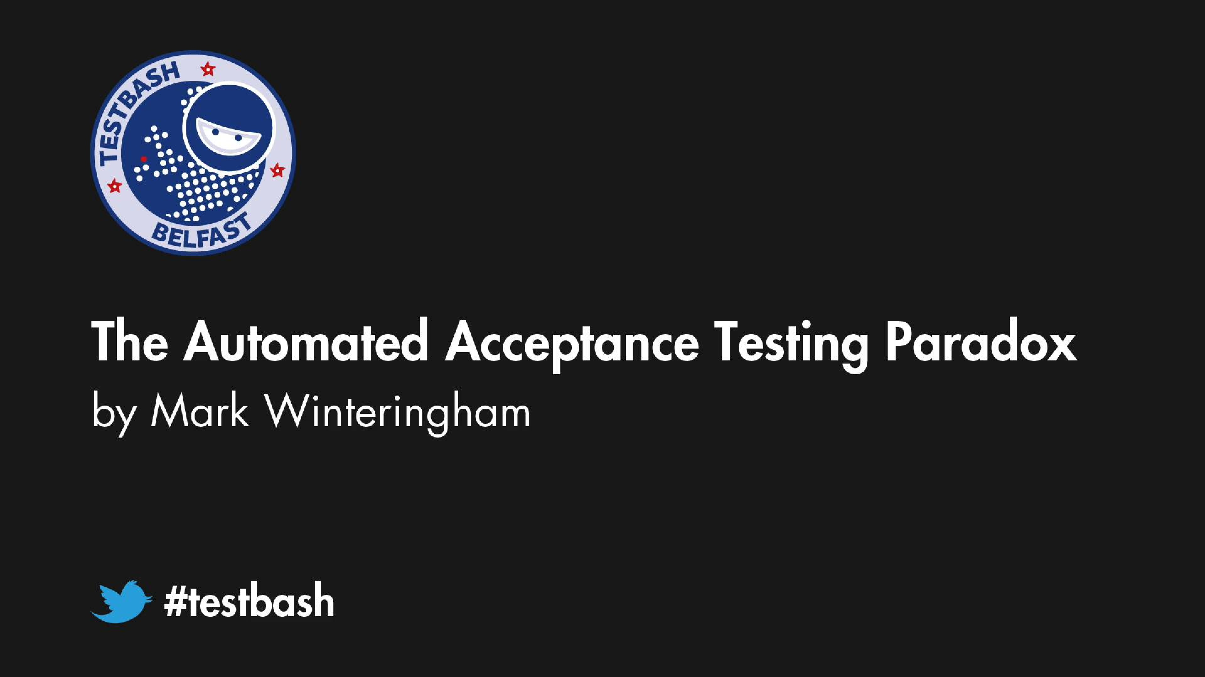 The Automated Acceptance Testing Paradox - Mark Winteringham