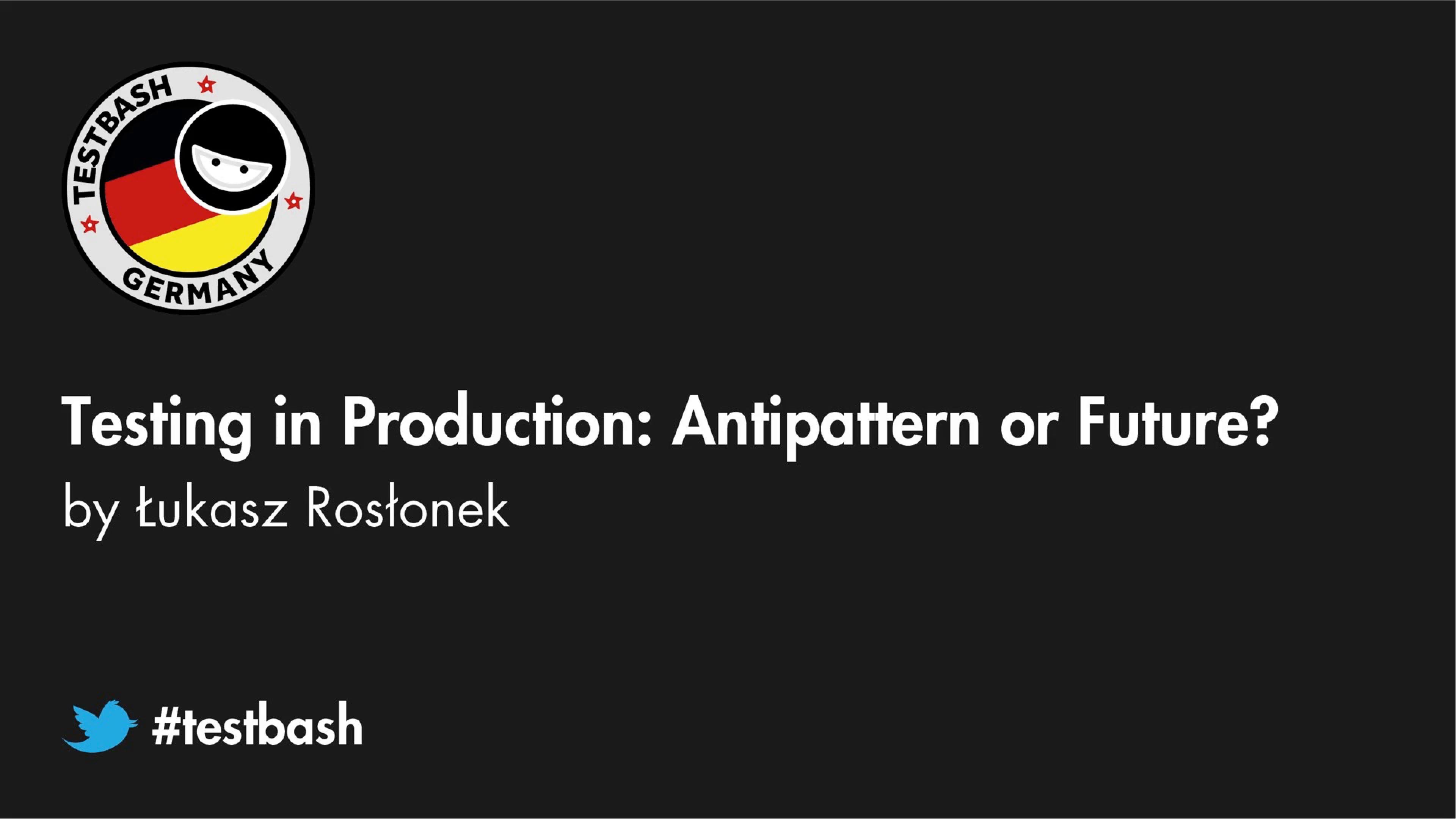 Testing In Production: Antipattern Or Future? - Łukasz Rosłonek