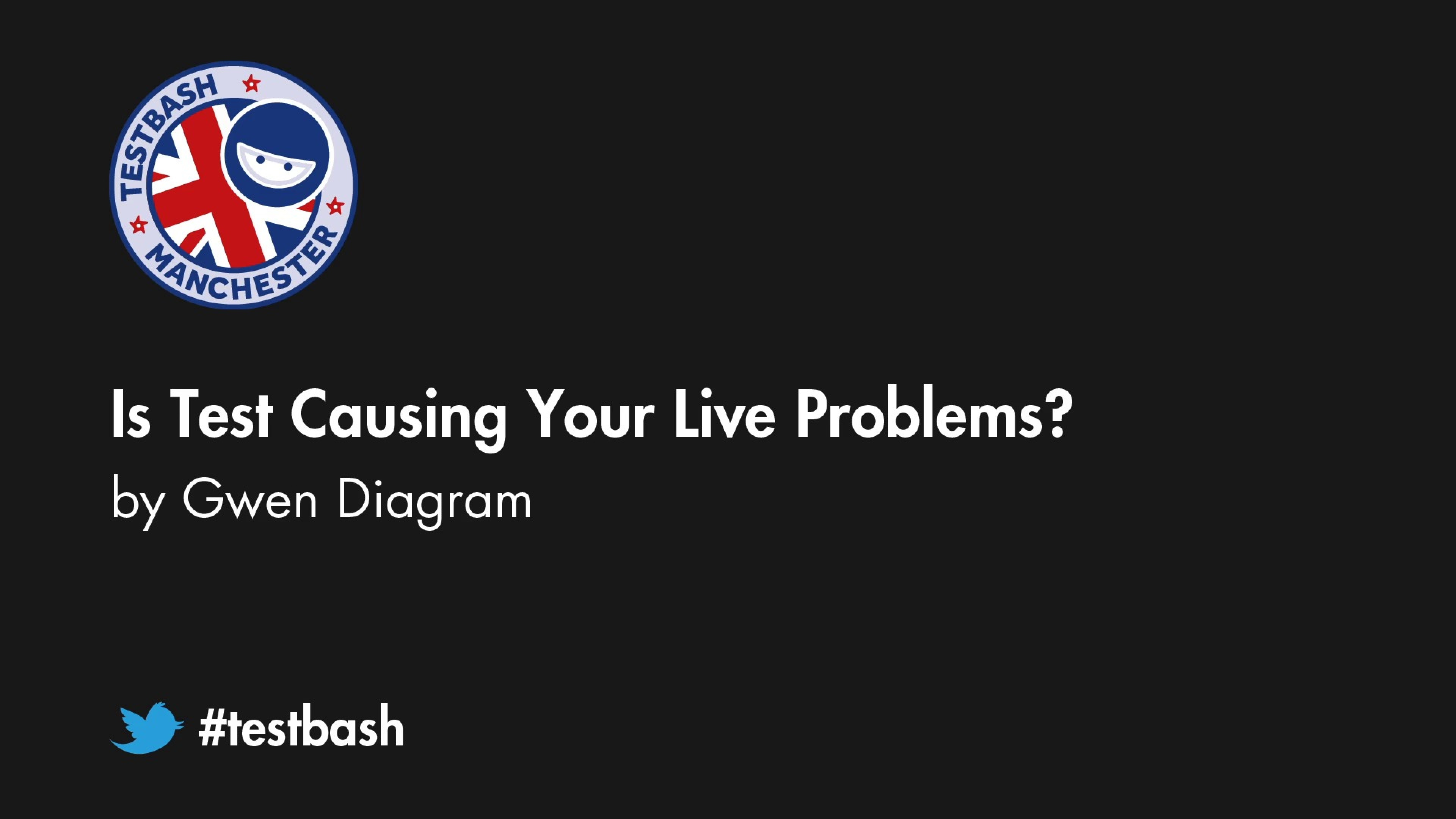 Is Test Causing Your Live Problems? – Gwen Diagram