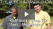 The Buddy and Randy Show: Golf Ain't Dying... it's just shrinkage