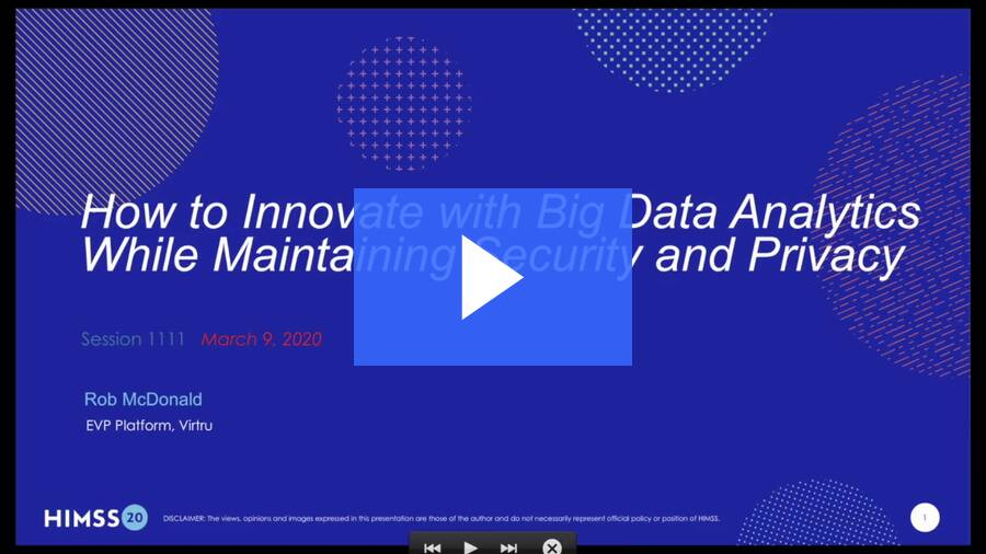 HIMSS20 Session - How to Innovate with Big Data Analytics While Maintaining Security and Privacy