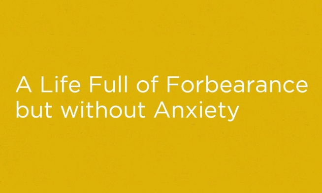 "Introducing ""A Life Full of Forbearance but without Anxiety"""