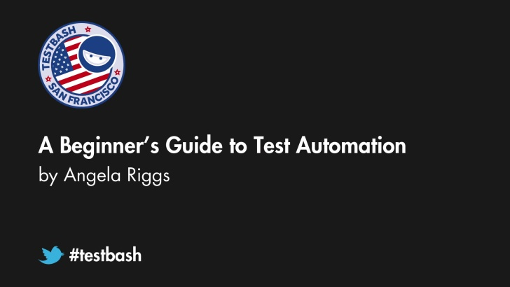 A Beginner's Guide to Test Automation - Angela Riggs