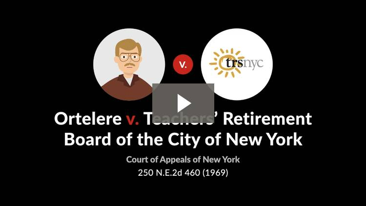 Ortelere v. Teachers' Retirement Board of the City of New York