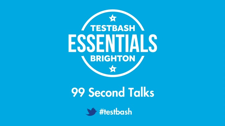 99 Second Talks - TestBash Essentials Brighton 2019
