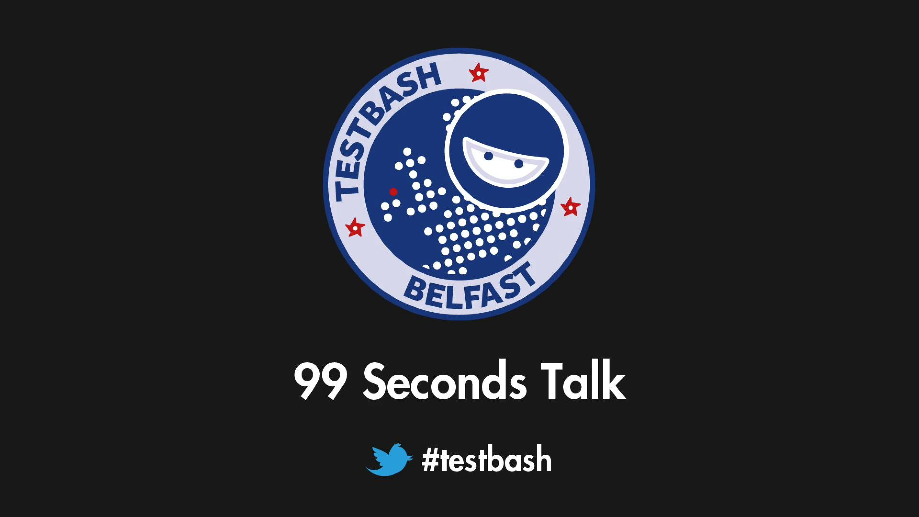 99 Second Talks - TestBash Belfast 2017