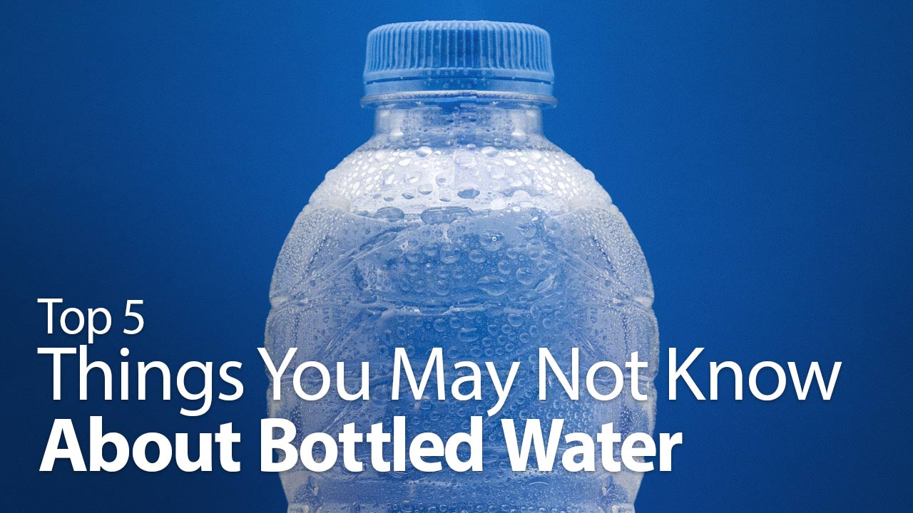 Top 5 Things You May Not Know About Bottled Water