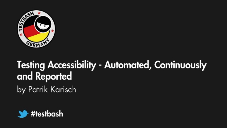 Testing Accessibility - Automated, Continuously and Reported - Patrik Karisch