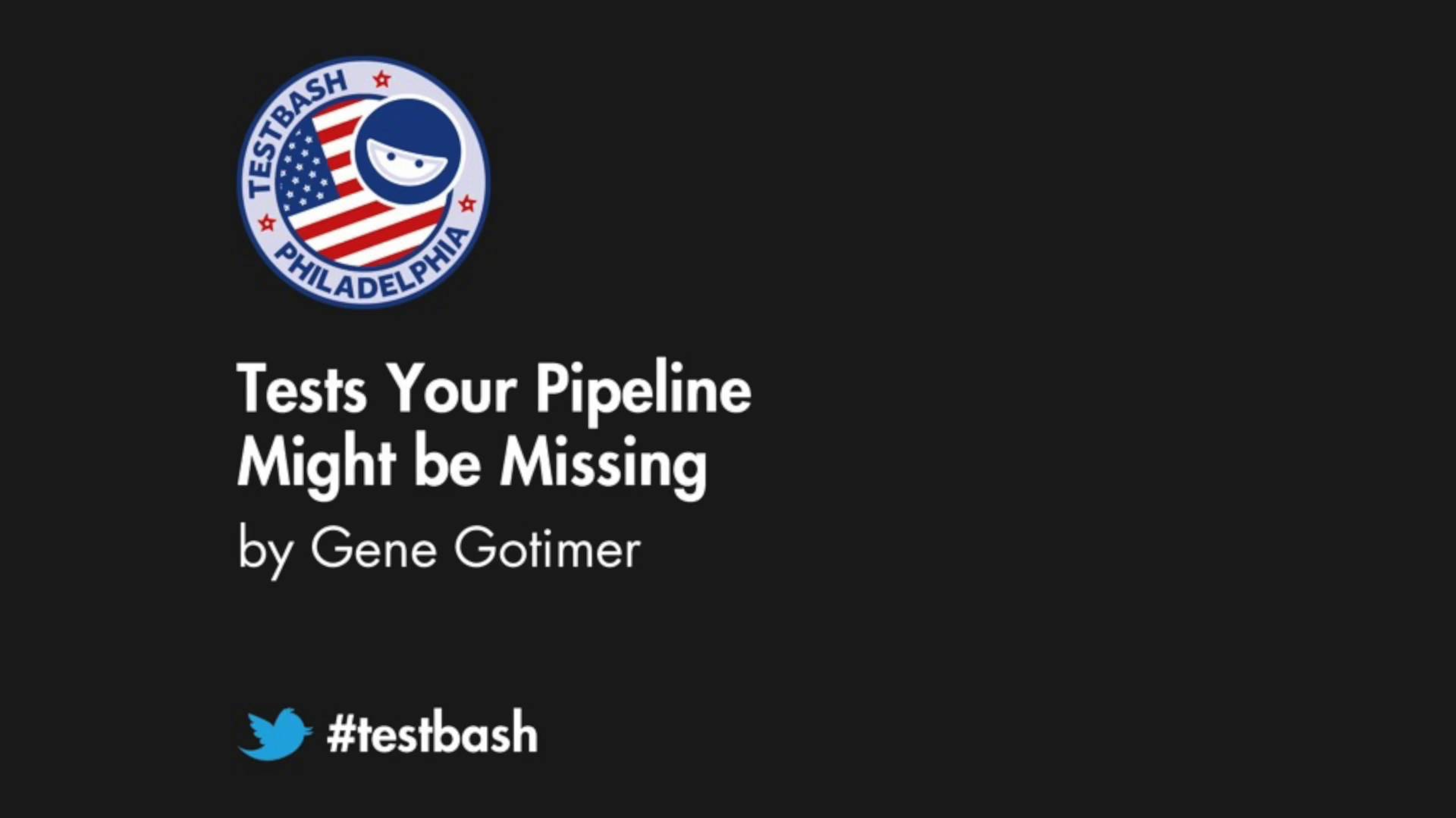 Tests Your Pipeline Might be Missing - Gene Gotimer