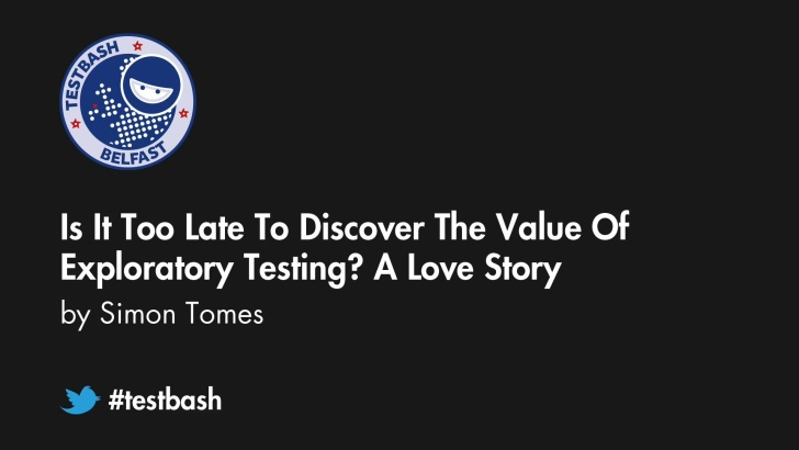 Is It Too Late To Discover The Value Of Exploratory Testing? A Love Story - Simon Tomes