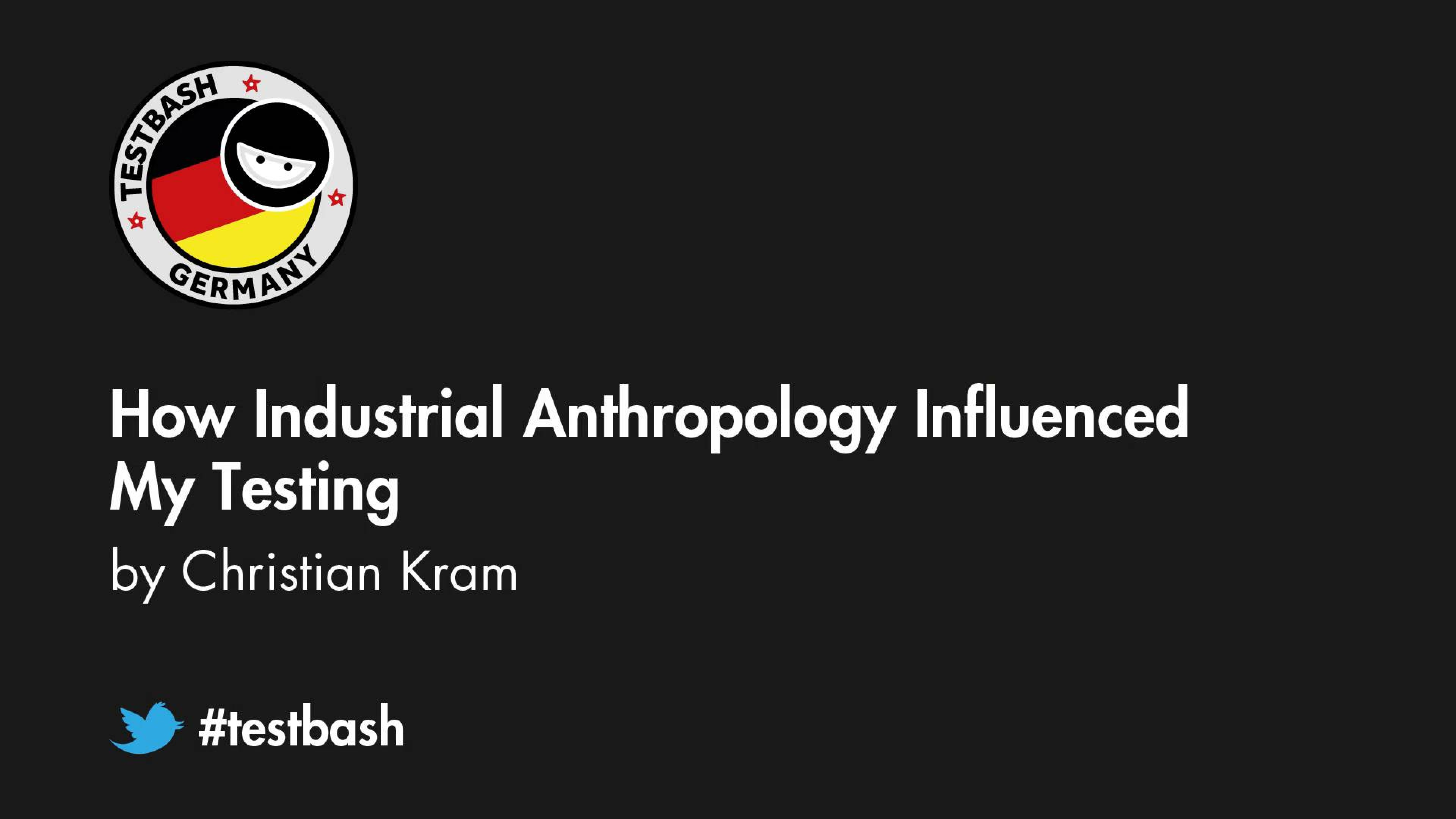 How Industrial Anthropology Influenced My Testing - Christian Kram