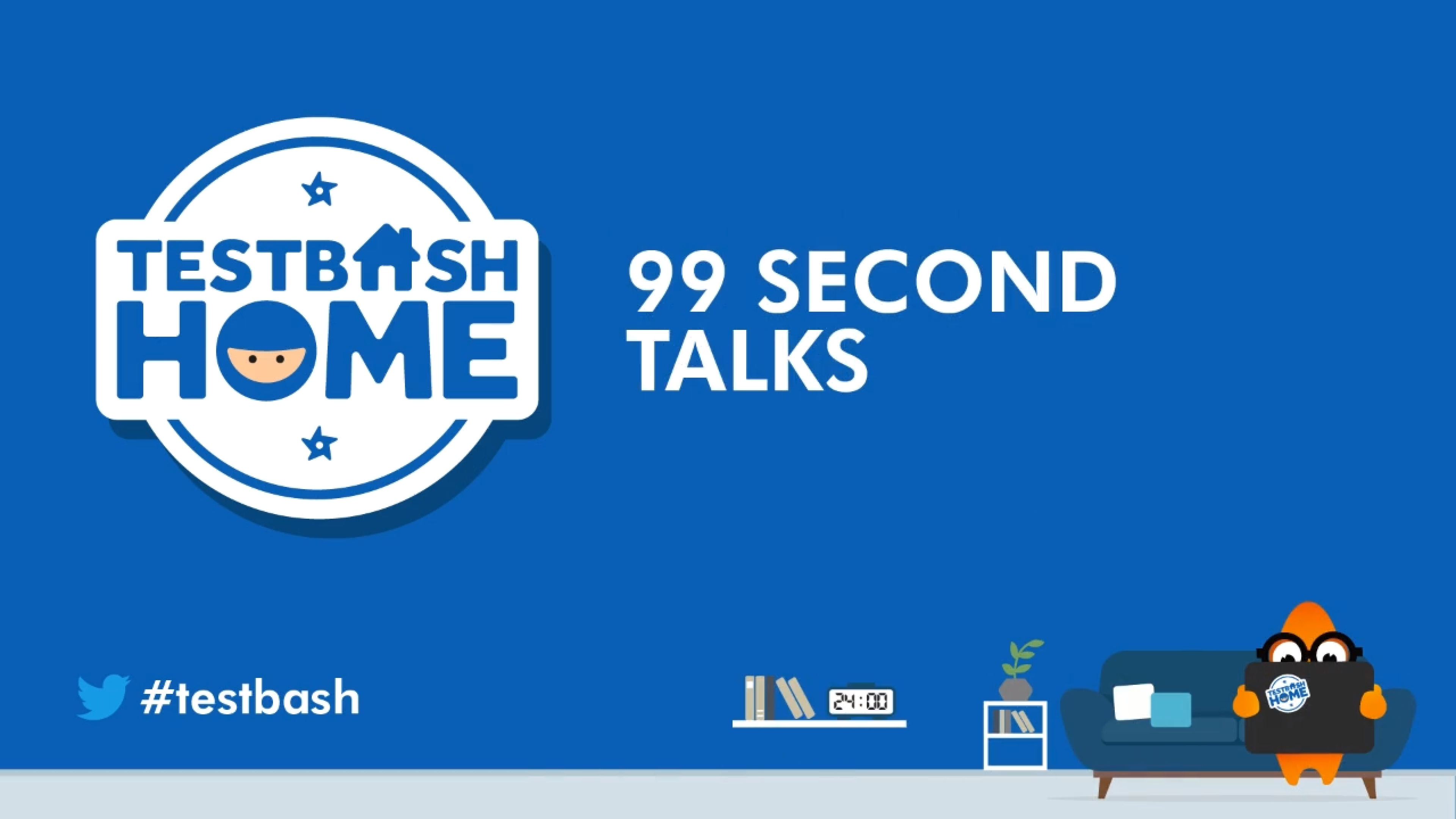 TestBash Home Part 3 - 99 Second Talks