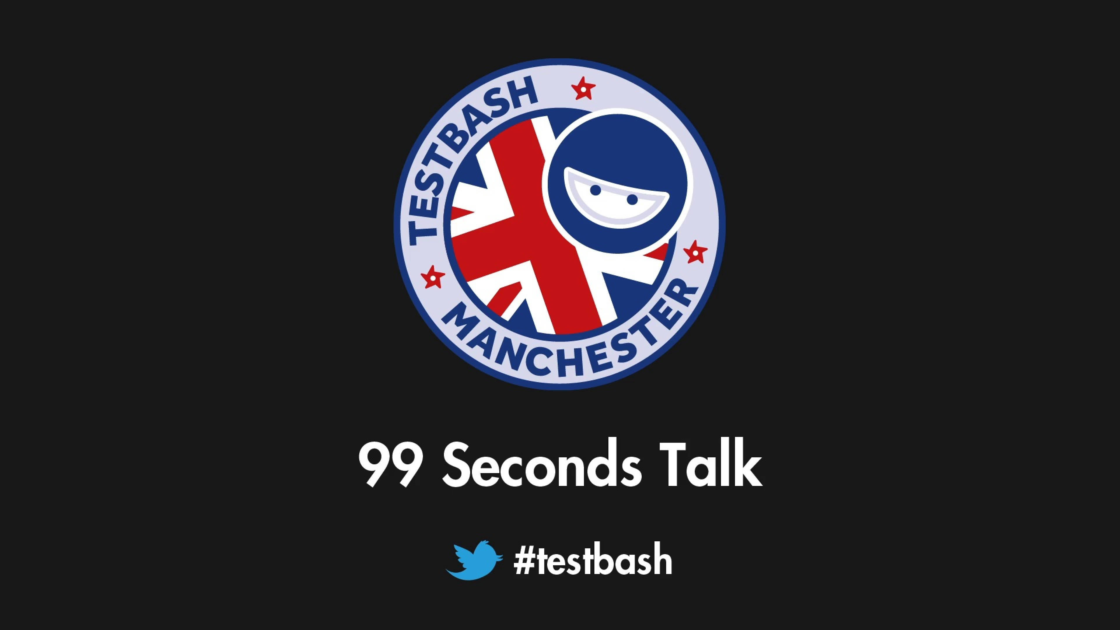 99 Second Talks - TestBash Manchester 2016