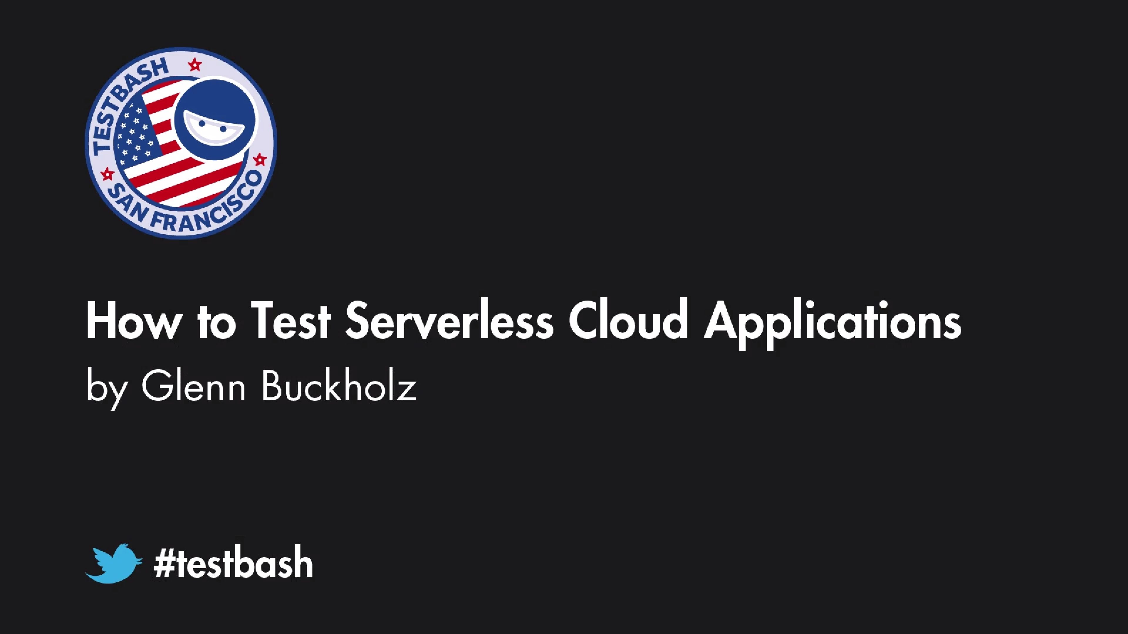 How to Test Serverless Cloud Applications - Glenn Buckholz