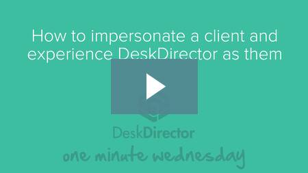 How to impersonate a client in DeskDirector