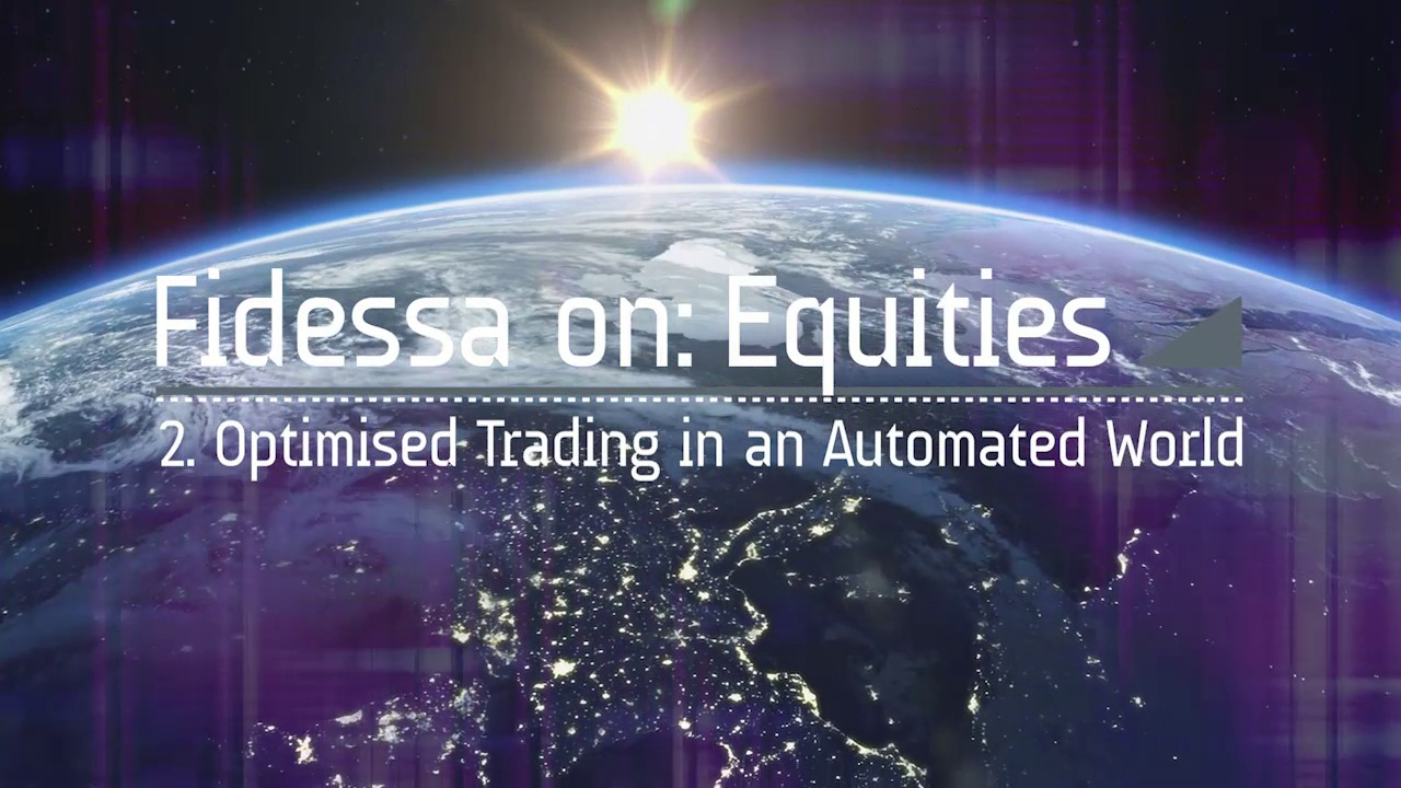 Fidessa on: Equities Episode 2 - Optimised Trading in an Automated World