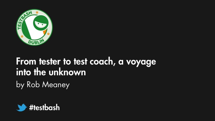 From Tester to Test Coach: A Voyage into the Unknown - Rob Meaney