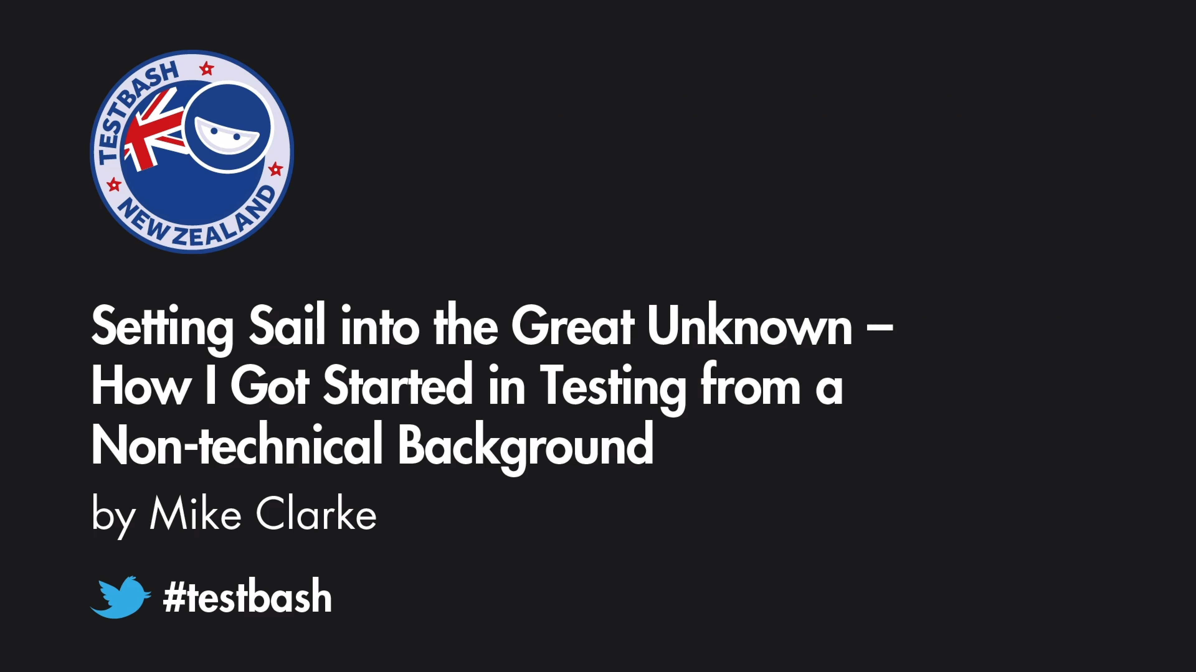 Setting Sail into the Great Unknown: How I Got Started in Testing from a Non-technical Background - Mike Clarke