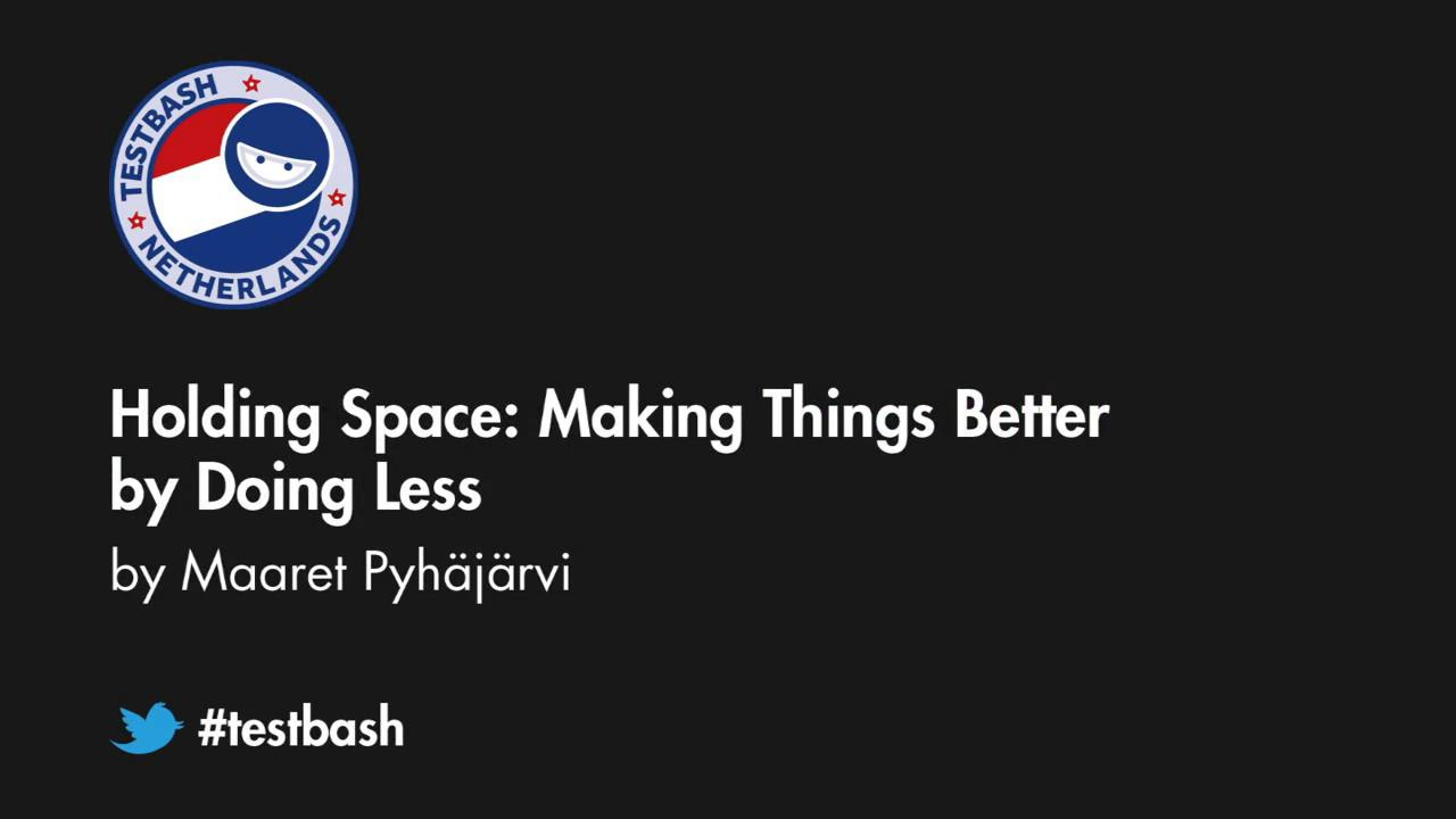 Holding Space: Making Things Better by Doing Less - Maaret Pyhäjärvi
