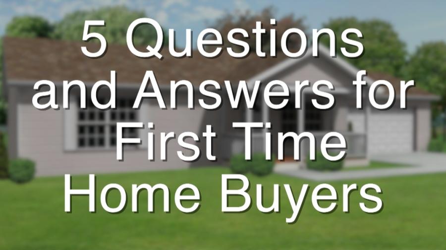 5 Questions & Answers for First Time Home Buyers