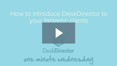 How to introduce DeskDirector to your fantastic clients