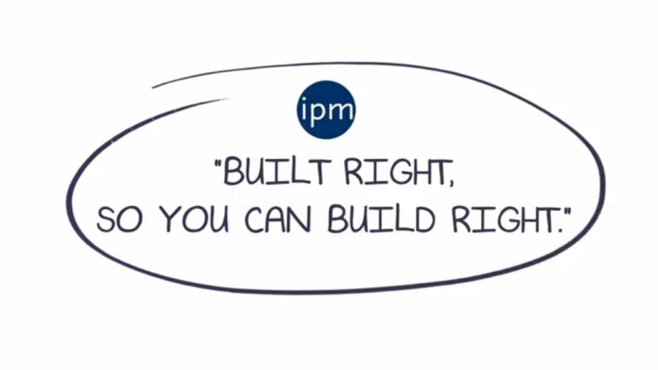 IPM - Built right, so you can build right.