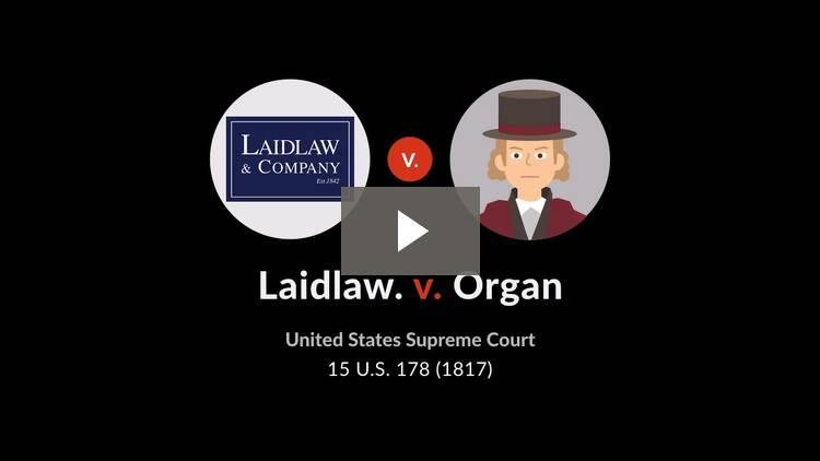 Laidlaw v. Organ