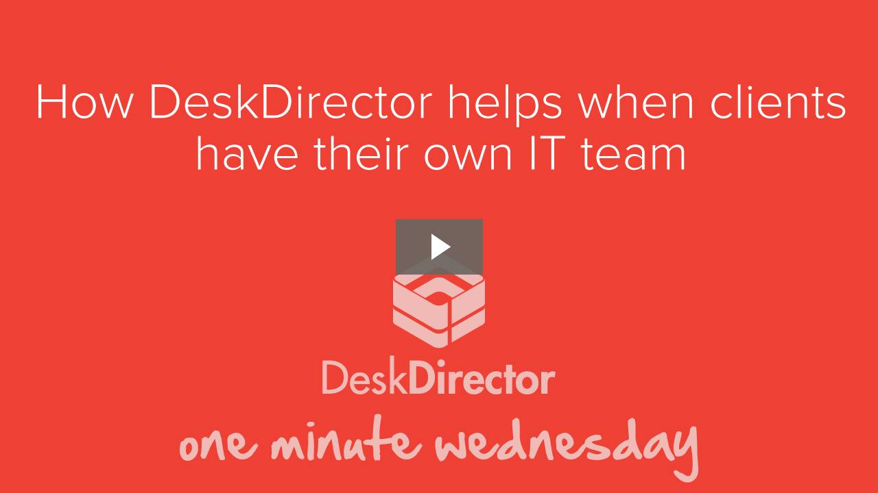 How DeskDirector helps when clients have an IT team