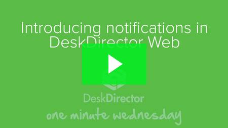 Introducing notifications in DeskDirector Web