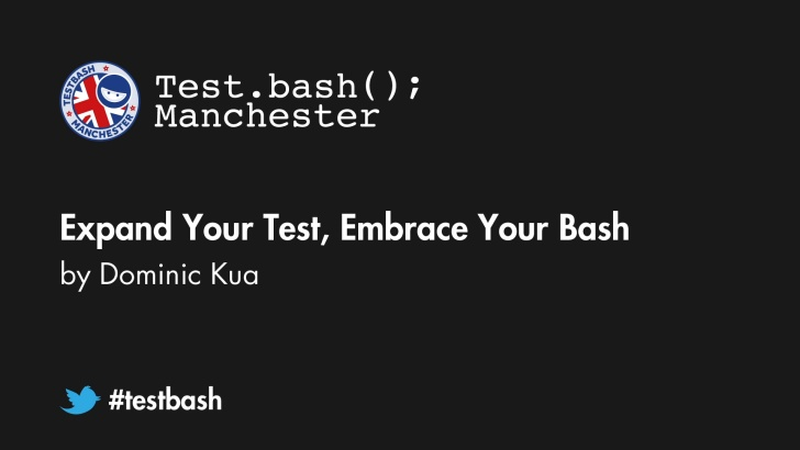 Expand Your Test, Embrace Your Bash - Dominic Kua