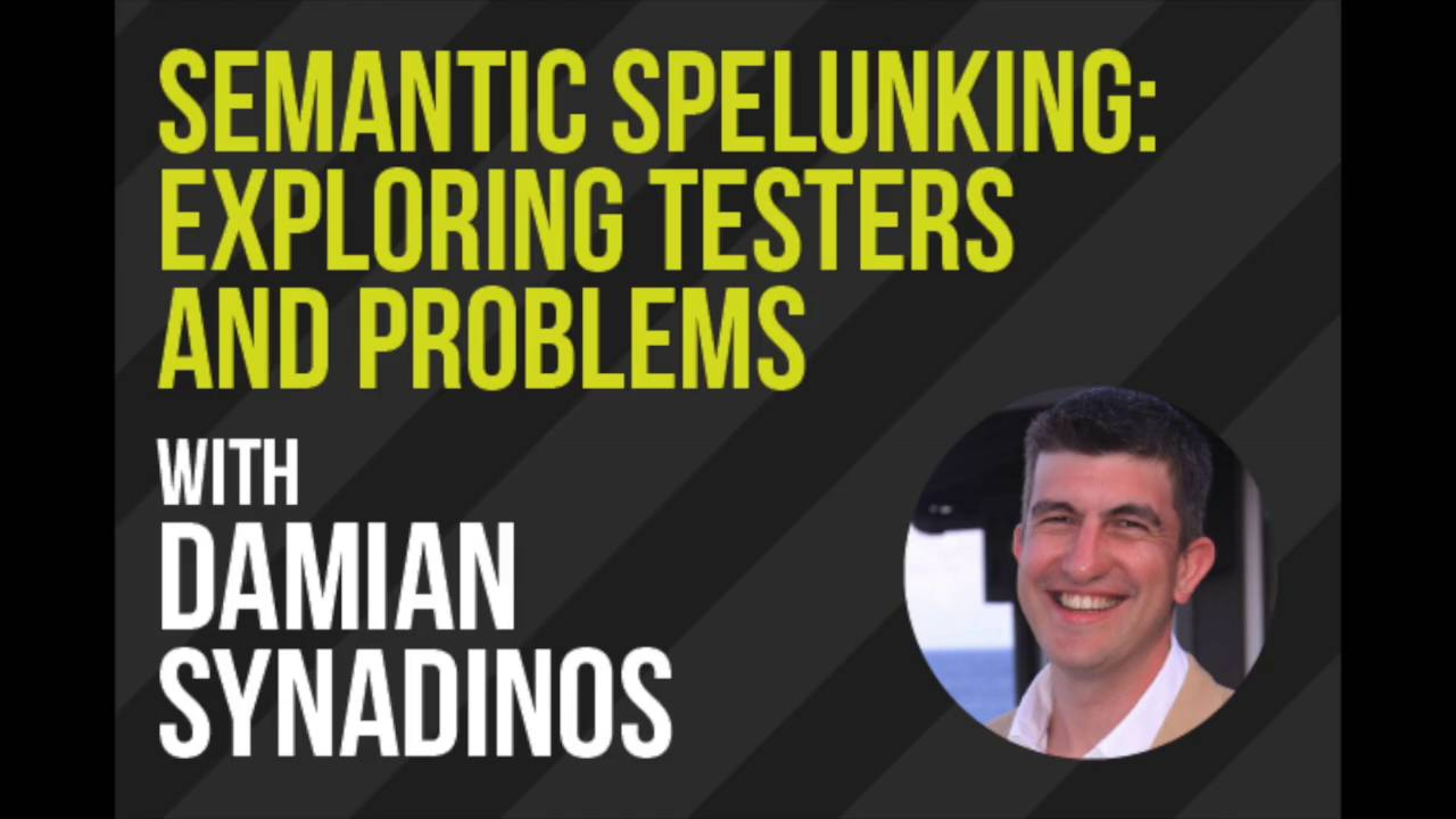 Semantic Spelunking: Exploring Testers and Problems with Damian Synadinos