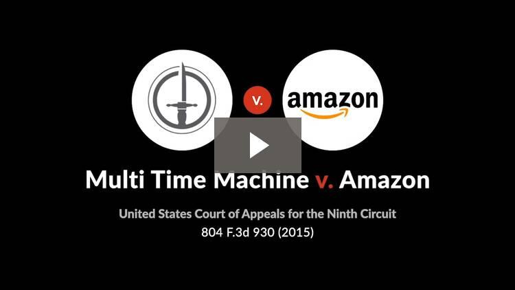 Multi Time Machine, Inc. v. Amazon.com., Inc.