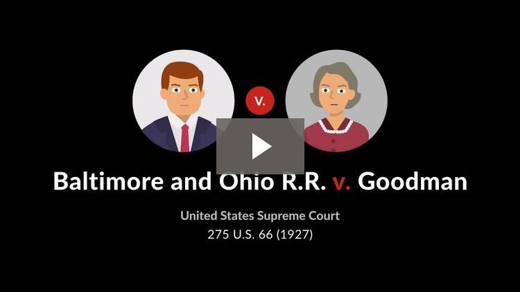 Baltimore and Ohio R.R. v. Goodman